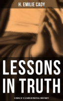 Lessons in Truth  A Course of 12 Lessons in Practical Christianity