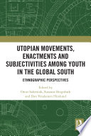 Utopian Movements Enactments And Subjectivities Among Youth In The Global South