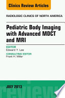 Pediatric Body Imaging With Advanced Mdct And Mri An Issue Of Radiologic Clinics Of North America