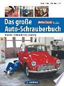 Das große Auto-Schrauberbuch  : Reparatur, Restaurierung und Wartung von Old- und Youngtimern