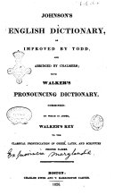 Johnson s English Dictionary  as Improved by Todd  and Abridged by Chalmers  with Walker s Pronouncing Dictionary Combined  to which is Added  Walker s Key to the Classical Pronunciation of Greek  Latin  and Scripture Proper Names