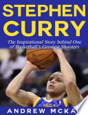 Stephen Curry   The Inspirational Story Behind One of Basketball s Greatest Shooters
