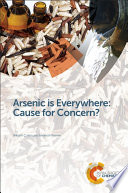 Arsenic is Everywhere  Cause for Concern