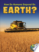 How Do Humans Depend On Earth