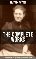 The Complete Works of Beatrix Potter  22 Children s Books with 650  Original Illustrations in One Volume