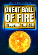 Great Ball of Fire  Studying the Sun