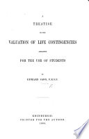 A Treatise on the Valuation of Life Contingencies Arranged for the Use of Students