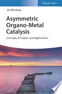 Asymmetric Organo Metal Catalysis