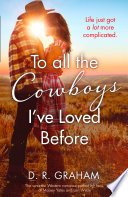 To All The Cowboys I Ve Loved Before The Sweetest Western Romance Of 2019 For Fans Of Maisey Yates And Lori Wilde