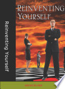 Reinventing Yourself  How To Become The Person You   ve Always Wanted To Be  Book