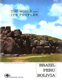 The World and Its Peoples  Brazil  Peru  Bolivia
