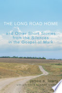 The Long Road Home and Other Short Stories from the Silences in the Gospel of Mark Book