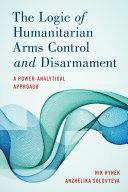 The Logic of Humanitarian Arms Control and Disarmament
