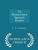 An Elementary Spanish Reader - Scholar's Choice Edition