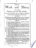 The Work and Mercy of God Conduceing to His Praise  Or A Demonstration of the Visitation of God s Love