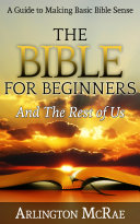 The Bible For Beginners And The Rest of Us