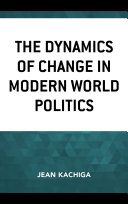 The Dynamics of Change in Modern World Politics