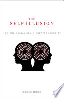 """The Self Illusion: How the Social Brain Creates Identity"" by Bruce Hood"