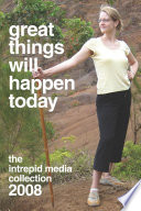 Great Things Will Happen Today The Intrepid Media 2008 Collection