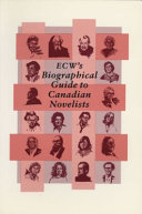 ECW s Biographical Guide to Canadian Novelists