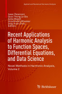 Recent Applications of Harmonic Analysis to Function Spaces, Differential Equations, and Data Science