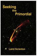 Seeking the Primordial