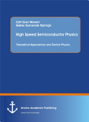High Speed Semiconductor Physics  Theoretical Approaches and Device Physics