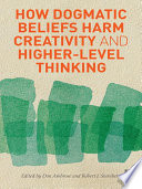 How Dogmatic Beliefs Harm Creativity and Higher Level Thinking