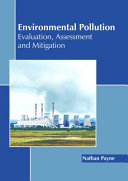 Environmental Pollution  Evaluation  Assessment and Mitigation Book