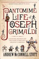 The Pantomime Life of Joseph Grimaldi