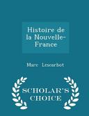 Histoire de La Nouvelle-France - Scholar's Choice Edition