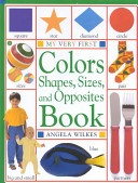 My Very First Colors  Shapes  Sizes  and Opposites Book