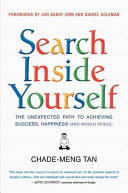 Search inside yourself : the unexpected path to achieving success, happiness .