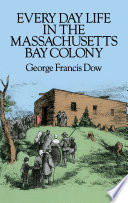 Every Day Life in the Massachusetts Bay Colony Book