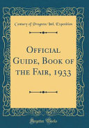 Official Guide Book Of The Fair 1933 Classic Reprint
