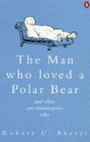 The Man who Loved a Polar Bear and Other Psychotherapist's Tales