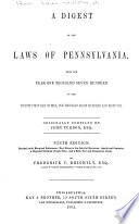 A Digest Of The Laws Of Pennsylvania From The Year One Thousand Seven Hundred To The Twenty First Day Of May One Thousand Eight Hundred And Sixty One Originally Compiled By John Purdon Esq Book