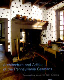 Architecture and Artifacts of the Pennsylvania Germans  Constructing Identity in Early America