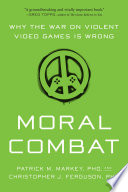 """""""Moral Combat: Why the War on Violent Video Games Is Wrong"""" by Patrick M. Markey, Christopher J. Ferguson"""