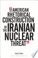 The American Rhetorical Construction Of The Iranian Nuclear Threat Book PDF