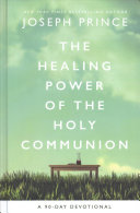 The Healing Power Of The Holy Communion  A 90 day Guide To Divine Health