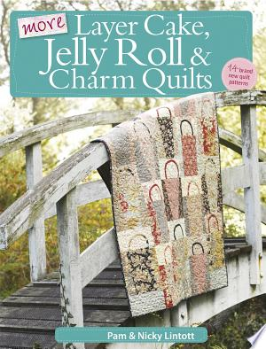 Download More Layer Cake, Jelly Roll and Charm Quilts online Books - godinez books