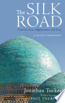 The Silk Road: Central Asia, Afghanistan and Iran
