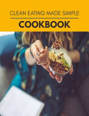 Clean Eating Made Simple Cookbook Book
