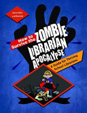 How to Survive the Zombie Librarian Apocalypse