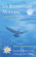 Un Bouddhisme moderne - Volume 3 : Prières pour la pratique quotidienne