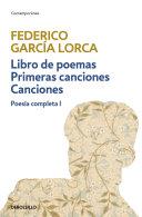 Libro de poemas | Primeras canciones | Canciones (Poesía completa 1)