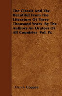 The Classic and the Beautiful from the Literature of Three Thousand Years by the Authors an Orators of All Countries Vol  IV