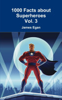 1000 Facts about Superheroes Vol. 3
