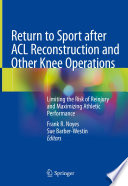 """Return to Sport after ACL Reconstruction and Other Knee Operations: Limiting the Risk of Reinjury and Maximizing Athletic Performance"" by Frank R. Noyes, Sue Barber-Westin"